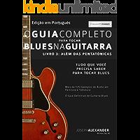 O Guia Completo para Tocar Blues na Guitarra: Livro Três – Além das Pentatônicas