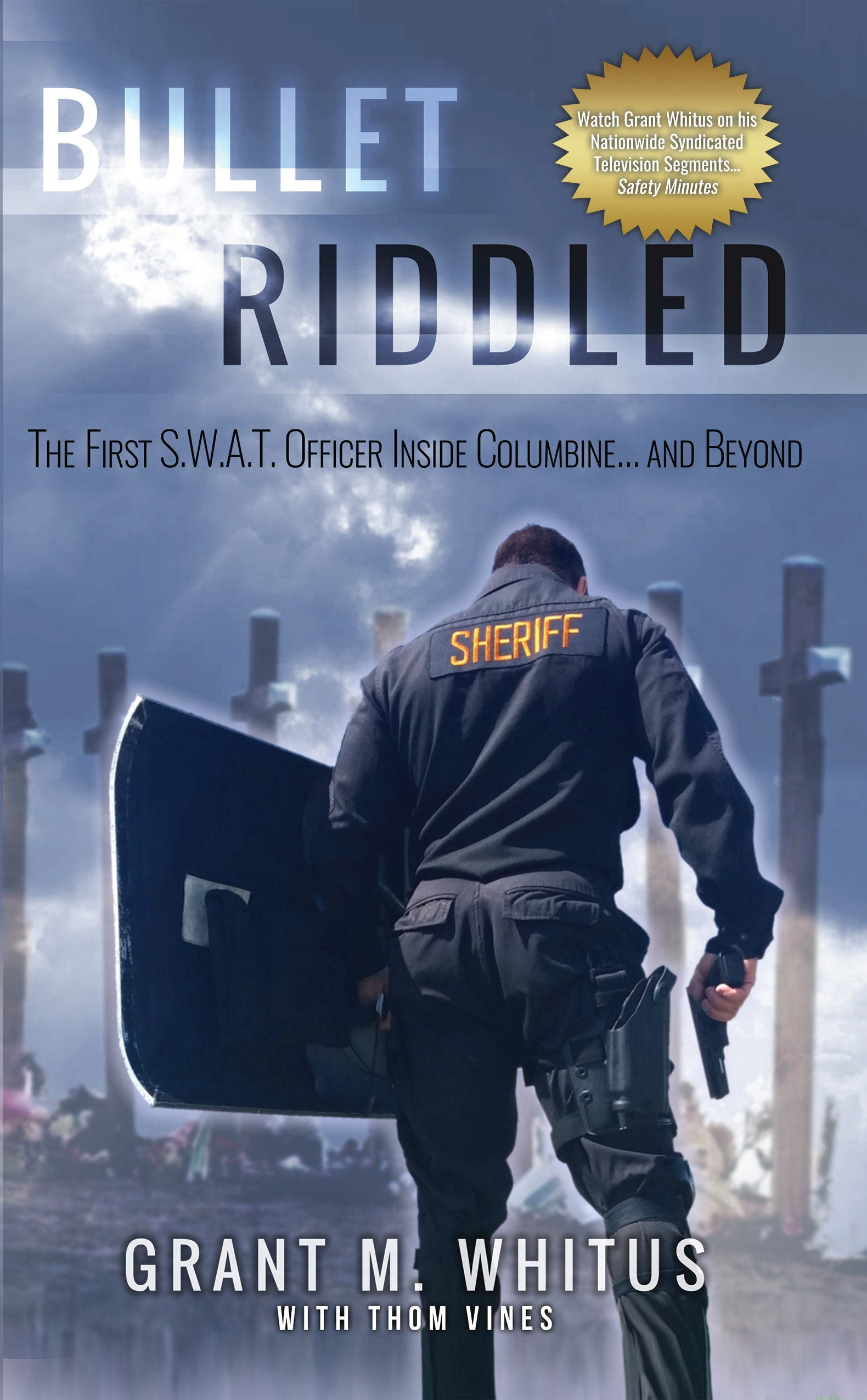 Bullet Riddled: The First Swat Officer Inside Columbine And Beyond:  Grant Whitus, Thom Vines: 9781943276028: Amazon: Books