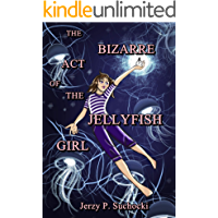 The Bizarre Act of the Jellyfish Girl (English Edition)