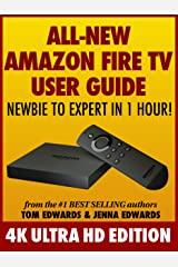 All-New Amazon Fire TV User Guide: Newbie to Expert in 1 Hour!: 4K Ultra HD Edition Kindle Edition