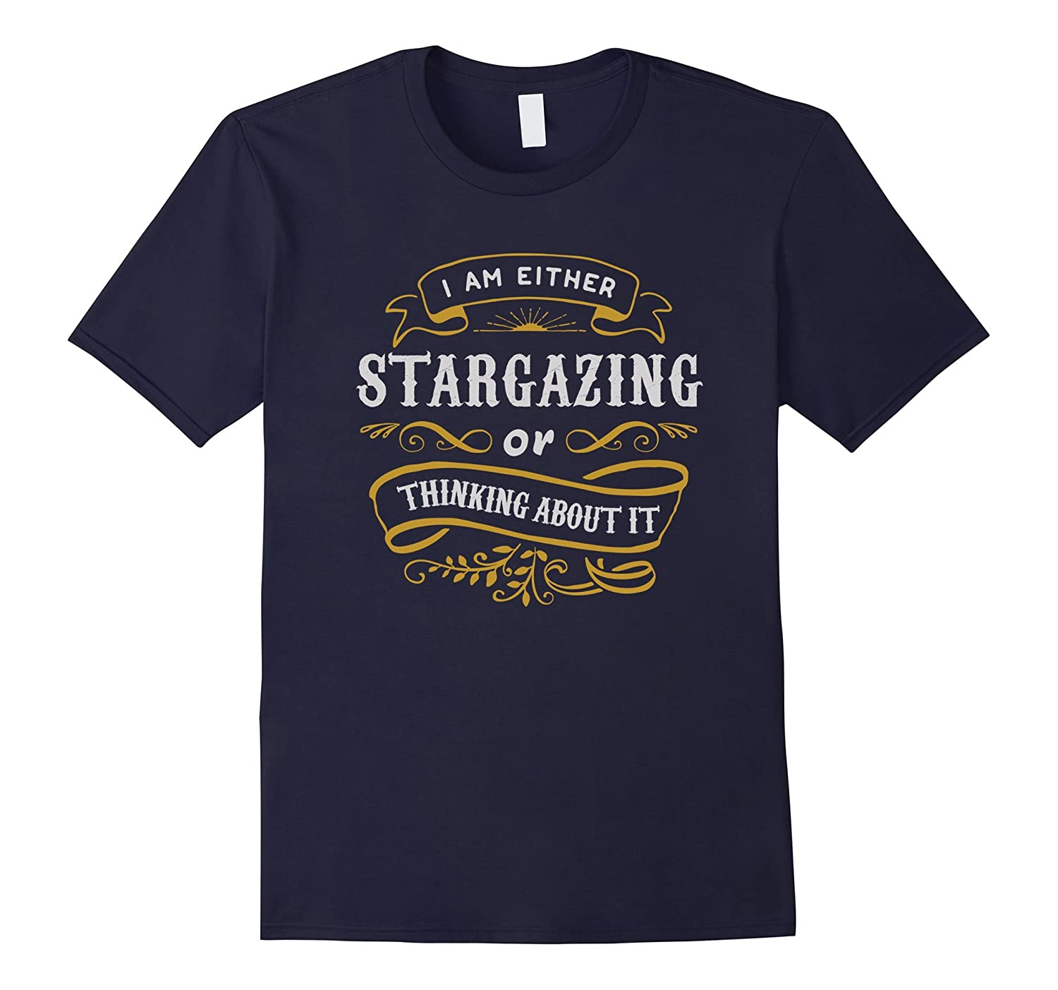 Astronomy T Shirt Either Stargazing Or Thinking About It-TH