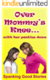 Over Mommy's Knee ...: with her panties down (English Edition)