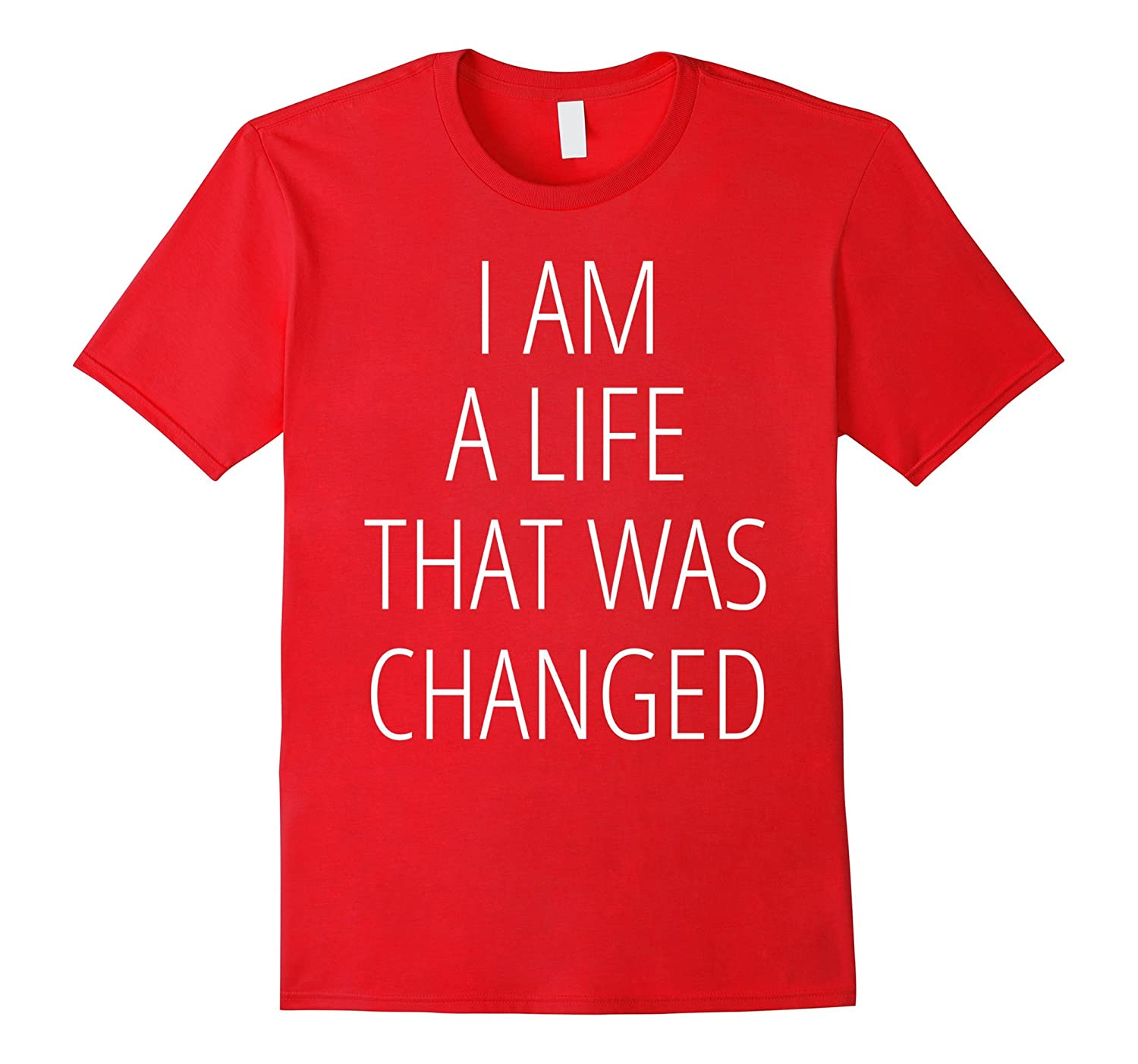 I AM A LIFE THAT WAS CHANGED CHRISTIAN BIBLE INSPIRE T-SHIRT-PL