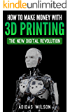 How To Make Money With 3D Printing: The New Digital Revolution