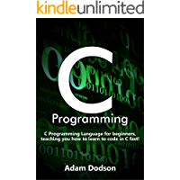 C Programming: C Programming Language for beginners, teaching you how to learn to code in C fast!