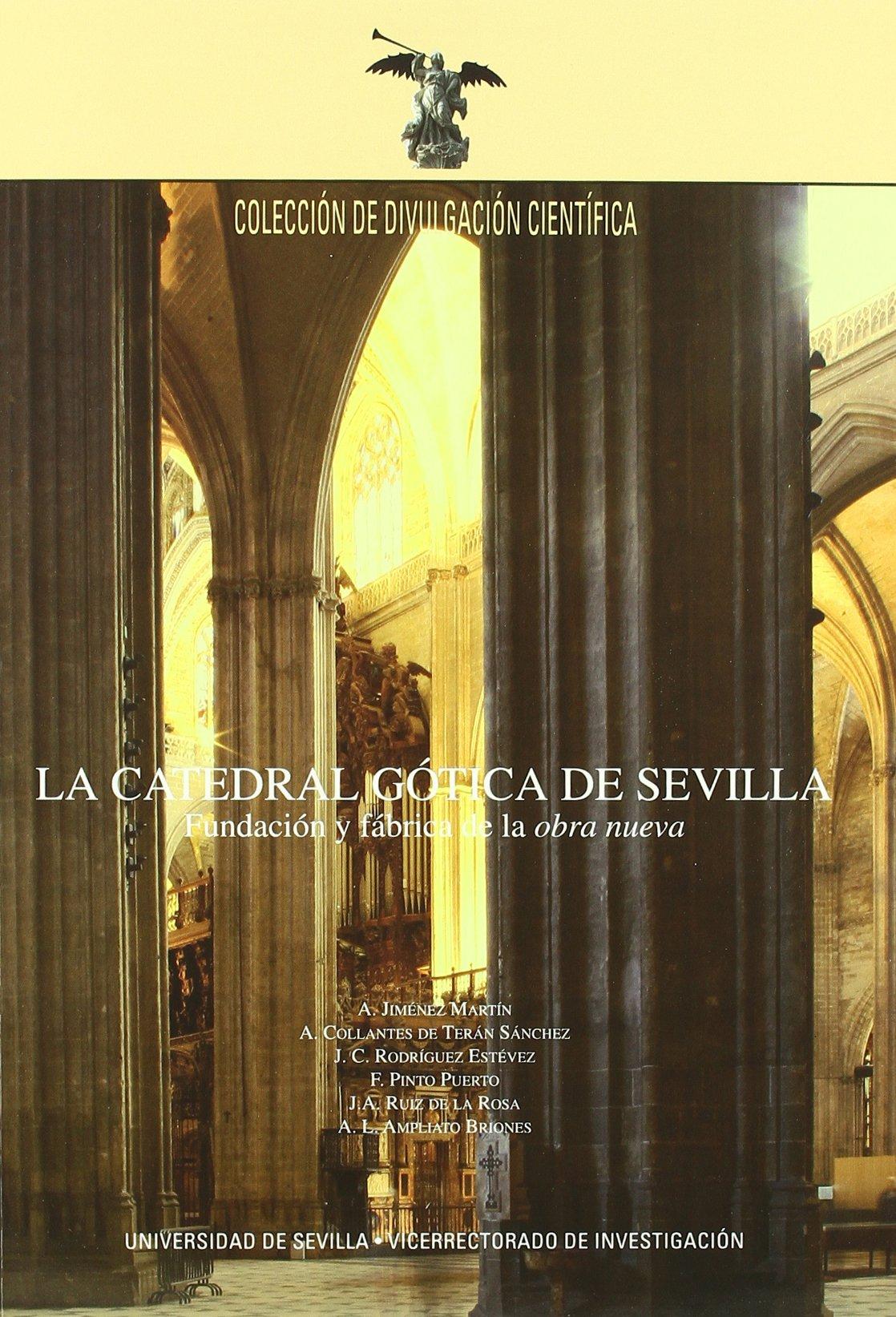 La Catedral gótica de Sevilla: Fundación y fábrica de la