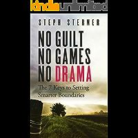 No Guilt, No Games, No Drama: The 7 Keys to Setting Smarter Boundaries (Better Boundaries Guides Book 1)