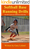Softball Base Running Drills: easy guide to perfect your base running today! (Fastpitch Softball Drills)