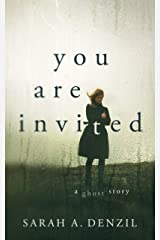 You Are Invited: A Ghost Story Kindle Edition