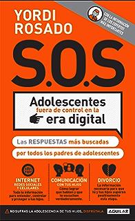 S.O.S. Adolescentes fuera de control en la era digital: Las respuestas más buscadas por todos