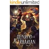 Gunrod the Barbarian: A GameLit LitRPG Fantasy (The Gunrod Series Book 1)