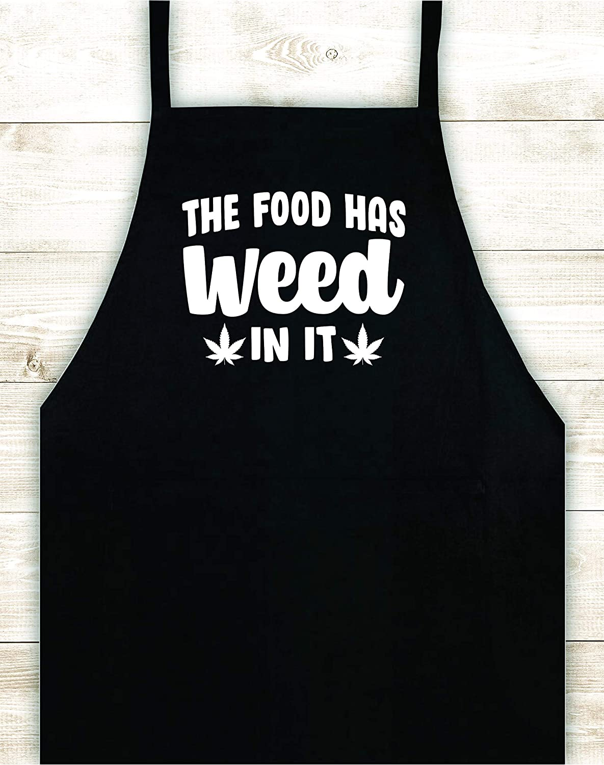 The Food Has Weed In It Apron Custom Design Heat Press Vinyl Kitchen Bbq Cook Grill Barbeque Chef Funny Gift Men Party Bake Girls Gift Birthday Funny Dad Family Stoner Marijuana Edibles Cannabis High