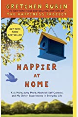Happier at Home: Kiss More, Jump More, Abandon Self-Control, and My Other Experiments in Everyday Life Paperback