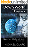 Down World - Prophecy: Book 1 (Quantum Clockwork Series)
