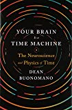 Your Brain Is a Time Machine: The Neuroscience