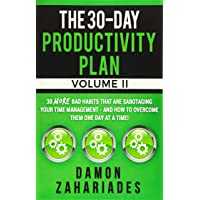 The 30-Day Productivity Plan - VOLUME II: 30 MORE Bad Habits That Are Sabotaging...