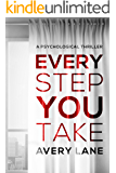 Every Step You Take: A Psychological Thriller