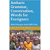 Amharic Grammar, Conversation, Words for Foreigners: With Ethiopian Audio MP3 Files. (English Edition)