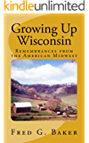 Growing Up Wisconsin:: Remembrances from the American Midwest