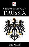 A Short History of Prussia (Illustrated)