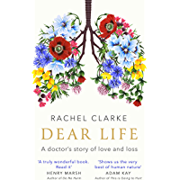 Dear Life: A Doctor's Story of Love and Loss (English Edition)