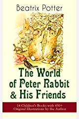 The World of Peter Rabbit & His Friends: 14 Children's Books with 450+ Original Illustrations by the Author: The Tale of Benjamin Bunny, The Tale of Mrs. ... Bad Mice, The Tale of Mr. Tod and many more Kindle Edition
