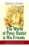 The World of Peter Rabbit & His Friends: 14 Children's Books with 450+ Original Illustrations by the Author: The Tale of…