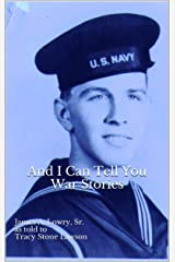 And I Can Tell You War Stories: James A. Lowry, Sr. as told to Tracy Stone Lawson Kindle Edition