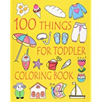 100 Things For Toddler Coloring Book: Easy and Big Coloring Books for Toddlers: Kids Ages 2-4, 4-8, Boys, Girls, Fun Early Learning (Volume 2)