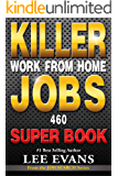 Killer Work from Home Jobs: 460 Jobs SUPER BOOK (Job Search Series)