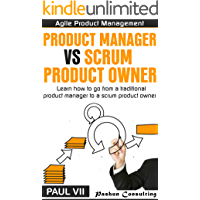 Agile Product Management:  Product manager vs Scrum product owner : Learn how to go from a traditional product manager to a scrum product owner (scrum, ... software development) (English Edition)