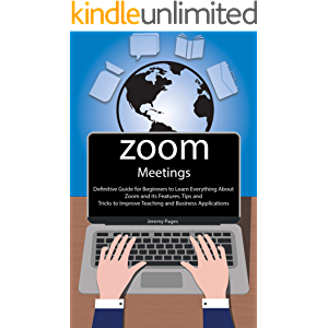 Zoom Meetings: Definitive Guide for Beginners to Learn Everything About Zoom and Its Features. Tips and Tricks to…