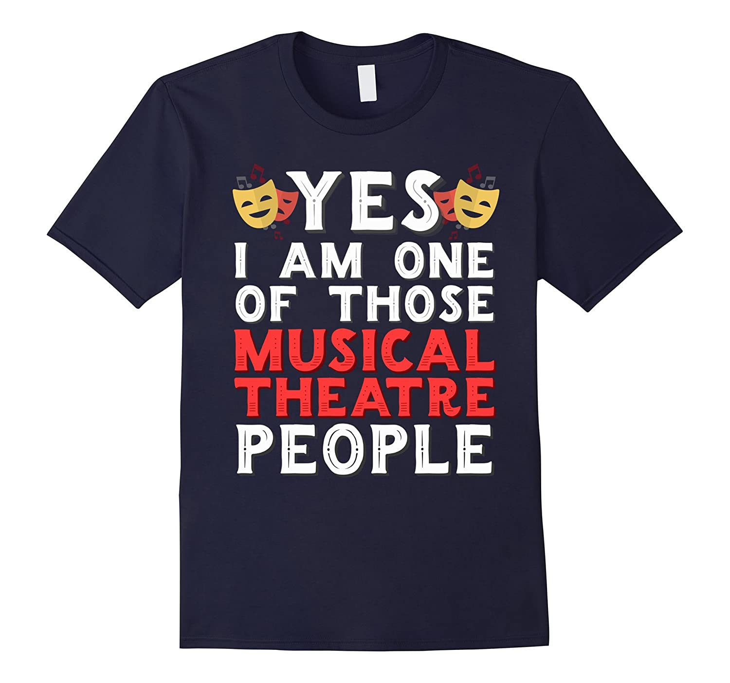 Yes, I Am One Of Those Musical Theatre People T-Shirt-FL