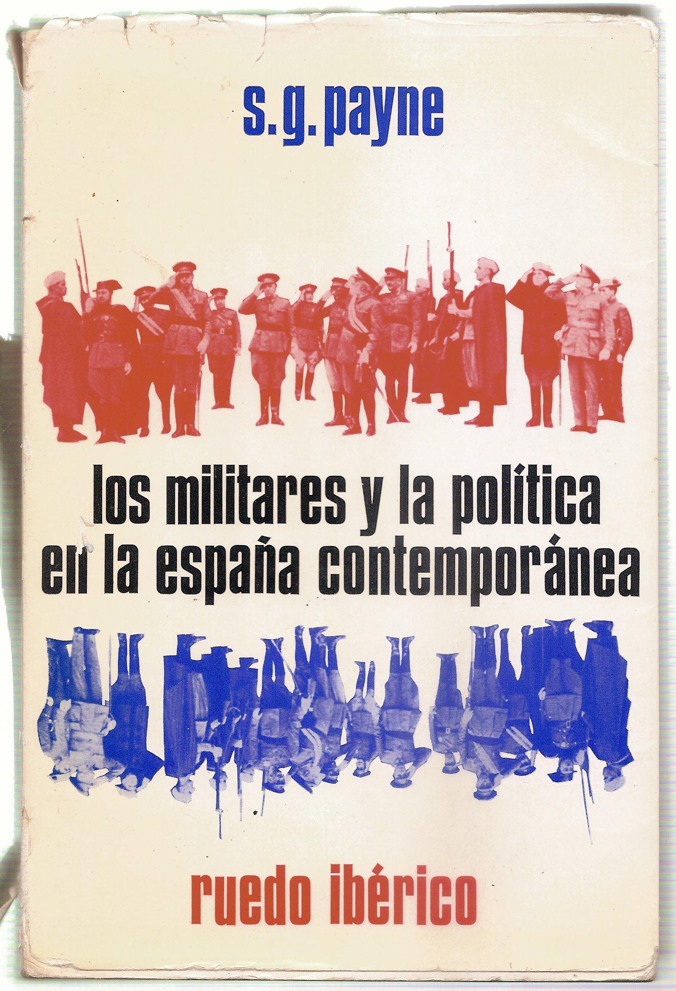 LOS MILITARES Y LA POLITICA EN LA ESPAÑA CONTEMPORANEA.: Amazon.es: PAYNE, STANLEY G., PAYNE, STANLEY G., PAYNE, STANLEY G.: Libros