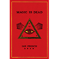 Magic Is Dead: My Journey into the World's Most Secretive Society of Magicians (English Edition)
