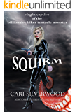 Squirm: virgin captive of the billionaire biker tentacle monster (The Squirm Files Book 1)