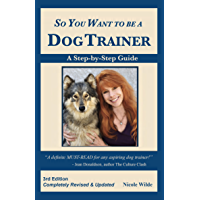 So You Want to be a Dog Trainer, 3rd edition (English Edition)
