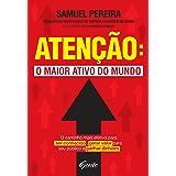 Atenção: o maior ativo do mundo: O caminho mais efetivo para ser conhecido, gerar valor para seu público (Portuguese Edition)