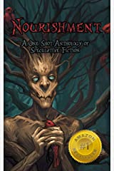 Nourishment: A One-Shot Anthology of Speculative Fiction (One-shot speculative fiction: science fiction, fantasy, and horror stories written in a day Book 3) Kindle Edition