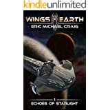 Wings of Earth: 1 - Echoes of Starlight: A hard sci fi space opera