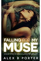 Falling For My Muse: A Short Story Of Lesbian Classroom Discovery Kindle Edition