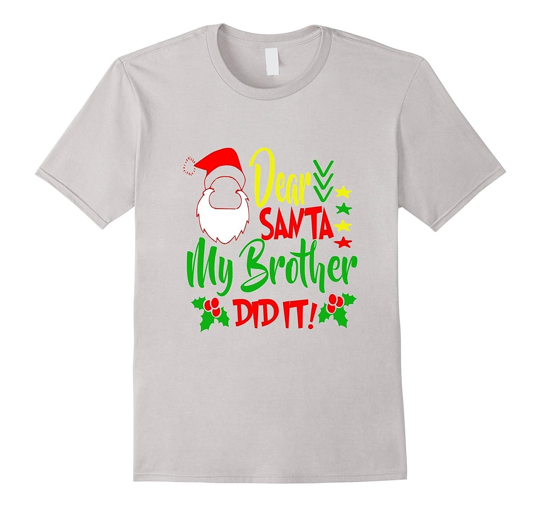 Christmas Presents For Brother.Dear Santa My Brother Did It Christmas Presents Tee Shirt Fl