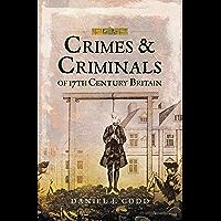 Crimes & Criminals of 17th Century Britain (English Edition)