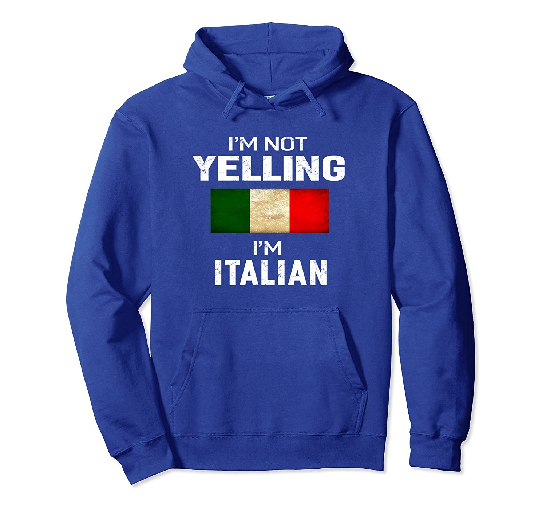 Im Not Yelling Im Italian Mens Funny Hooded Sweatshirt Hoody