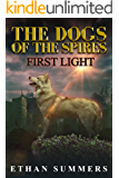 First Light: A Post-Apocalyptic Fantasy Adventure (The Dogs of the Spires Book 1)