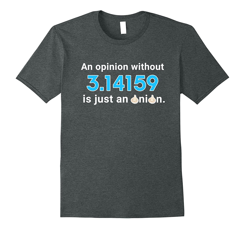 An Opinion Without Pi is just an Onion - Math Joke T-Shirt-FL