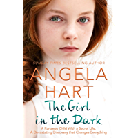 The Girl in the Dark: The True Story of Runaway Child with a Secret. A Devastating Discovery that Changes Everything. (Angela Hart Book 6)