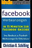 Facebook Werbeanzeigen: In 15 Minuten zur Facebook-Werbeanzeige: Das Handbuch zu Facebook-Werbeanzeigen für Unternehmer