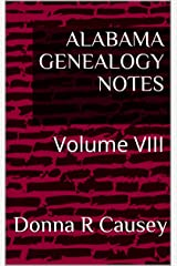 ALABAMA GENEALOGY NOTES: Volume VIII Kindle Edition