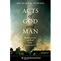 Acts of God and Man: Ruminations on Risk and Insurance (Columbia Business School Publishing)